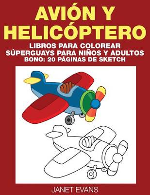 Avion y Helicoptero Libros Para Colorear Superguays Para Ninos y Adultos (Bono: 20 Paginas de Sketch) by Janet (University of Liverpool Hope UK) Evans