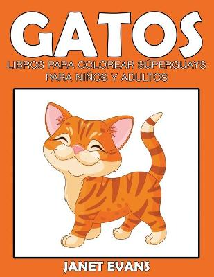 Gatos Libros Para Colorear Superguays Para Ninos y Adultos by Janet (University of Liverpool Hope UK) Evans