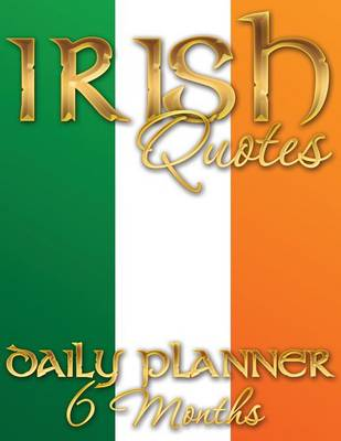 Irish Quotes Daily Planner (6 Months) by Speedy Publishing LLC