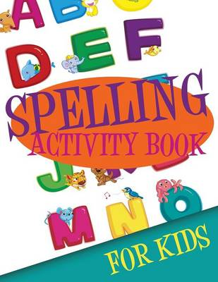 Spelling Activity Book for Kids by Speedy Publishing LLC