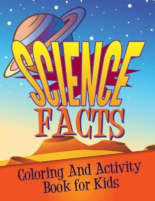 Science Facts Coloring and Activity Book for Kids by Speedy Publishing LLC