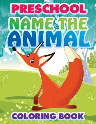 Preschool Name the Animal Coloring Book by Speedy Publishing LLC