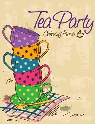 Tea Party Coloring Book by Speedy Publishing LLC