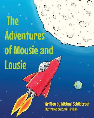 The Adventures of Mousie and Lousie by Michael Schildcrout