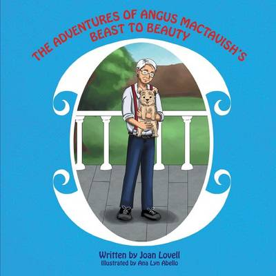 The Adventures of Angus Mactavish's Beast to Beauty by Joan Lovell