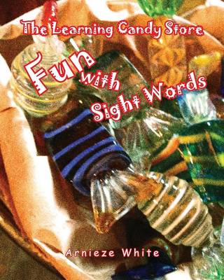 The Learning Candy Store Fun with Sight Words by Arnieze White