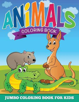 Animal Coloring Pages (Jumbo Coloring Book for Kids) by Speedy Publishing LLC