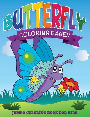 Butterfly Coloring Pages (Jumbo Coloring Book for Kids) by Speedy Publishing LLC