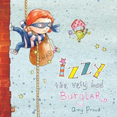 Izzy the Very Bad Burglar by Amy Proud