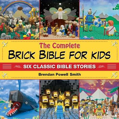 The Complete Brick Bible for Kids Six Classic Bible Stories by Brendan Powell Smith