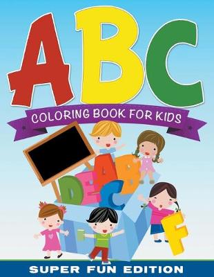ABC Coloring Book for Kids Super Fun Edition by Speedy Publishing LLC