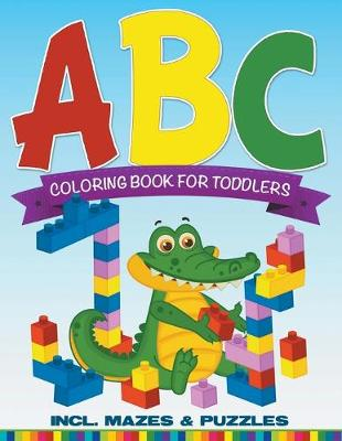 ABC Coloring Book for Toddlers Incl. Mazes & Puzzles by Speedy Publishing LLC