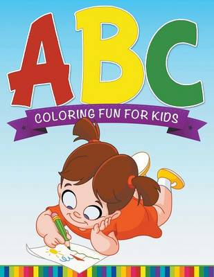 ABC Coloring Fun for Kids by Speedy Publishing LLC