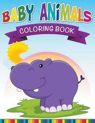 Baby Animals Coloring Book by Speedy Publishing LLC