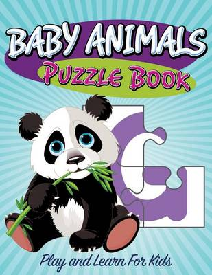 Baby Animals Puzzle Book Super Fun Edition by Speedy Publishing LLC