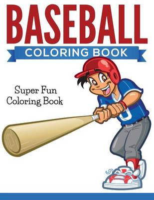 Baseball Coloring Book Super Fun Coloring Book by Speedy Publishing LLC