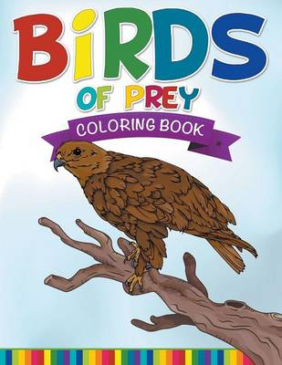 Birds of Prey Coloring Book by Speedy Publishing LLC