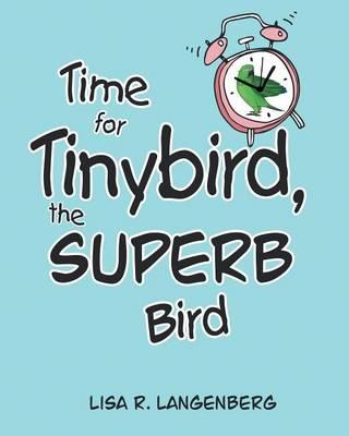 Time for Tinybird the Superb Bird by Lisa R Langenberg