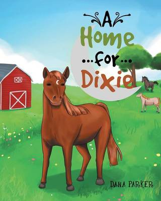 A Home for Dixie by Dana Parker