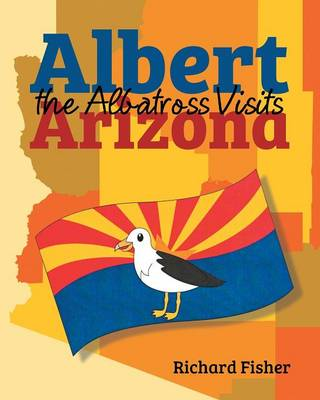 Albert the Albatross Goes to Arizona by Barrister Richard (Doughty Street Chambers Barrister TAMU TAMU TAMU TAMU TAMU TAMU TAMU TAMU TAMU TAMU TAMU Barrister,  Fisher