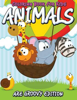 Coloring Book for Kids Animals Are Groovy Edition by Speedy Publishing LLC
