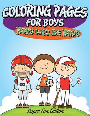 Coloring Pages for Boys Boys Will Be Boys: Super Fun Edition by Speedy Publishing LLC