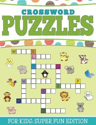 Crossword Puzzles for Kids Super Fun Edition by Speedy Publishing LLC