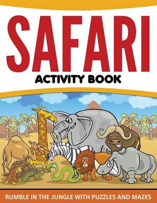 Safari Activity Book Rumble in the Jungle with Puzzles and Mazes by Speedy Publishing LLC