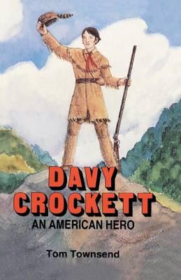 Davy Crockett An American Hero by Tom Townsend