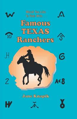 Would You Like to Ride with . . . Famous Texas Ranchers by Jane Aexander Knapik