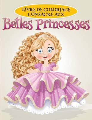 Livre de Coloriage Consacre Aux Belles Princesses by Laura Marquet