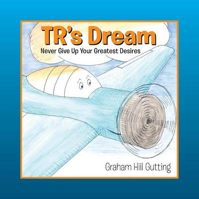 Tr's Dream Never Give Up Your Greatest Desires by Graham Hill Gutting