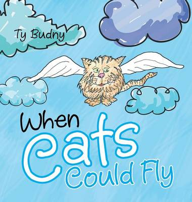 When Cats Could Fly by Ty Budny