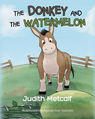 The Donkey and the Watermelon by Judith Metcalf