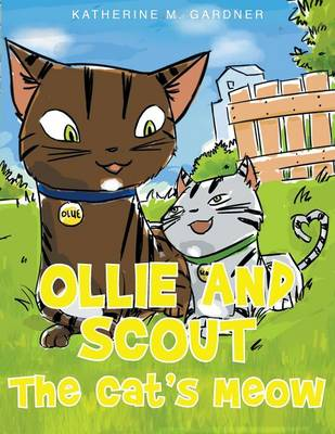 Ollie and Scout The Cat's Meow by Katherine M Gardner