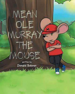 Mean OLE Murray the Mouse by Donald Bohrer