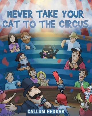 Never Take Your Cat to the Circus by Callum Heddar