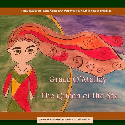 Grace O'Malley: The Queen of the Sea by Elizabeth O'Neill-Sheehan