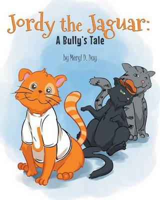 Jordy the Jaguar A Bully's Tale by Meryl D Day
