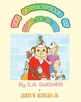 The Adventures of Harold and His Mama by S a Swisher, James W Morgan Jr