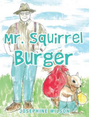 Mr. Squirrel Burger by Josephine Wilson