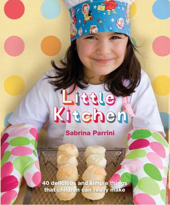 Little Kitchen 40 Delicious and Simple Things That Children Can Really Make by Sabrina Parrini, Jacqui Melville