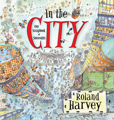 In the City Our Scrapbook of Souvenirs by Roland Harvey
