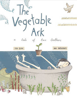 The Vegetable Ark A Tale of Two Brothers by Kim Kane