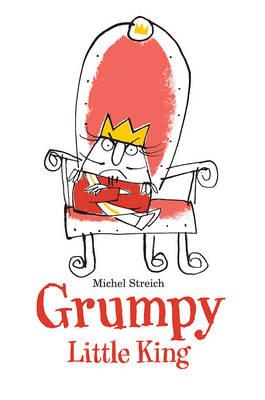 Grumpy Little King by Michel Streich