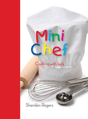 Mini Chef Cooking with Kids by Sheridan Rogers