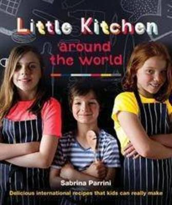 Little Kitchen Around the World Delicious International Recipes That Kids Can Really Make by Sabrina Parrini