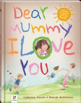 Dear Mummy I Love You by Catherine Allison