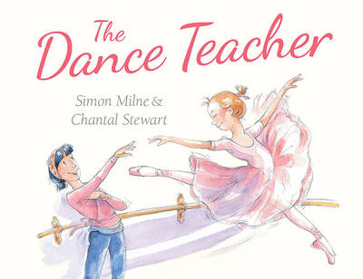 The Dance Teacher by Chantal Stewart, Simon Milne