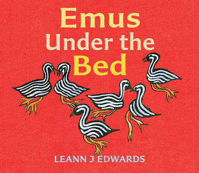 Emus Under the Bed by Leann J. Edwards